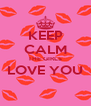 KEEP CALM THE GIRLS LOVE YOU  - Personalised Poster A4 size