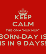 "KEEP CALM THE GMA ""NUK NUK"" BORN-DAY IS IS IN 9 DAYS! - Personalised Poster A4 size"