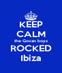 KEEP CALM the Govan boys ROCKED Ibiza - Personalised Poster A4 size
