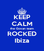 KEEP CALM the Govan team ROCKED Ibiza - Personalised Poster A4 size