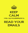 KEEP CALM THE GOVERNMENTS READ YOUR EMAILS - Personalised Poster A4 size