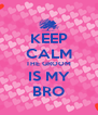 KEEP CALM THE GROOM IS MY BRO - Personalised Poster A4 size
