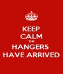 KEEP CALM THE HANGERS  HAVE ARRIVED - Personalised Poster A4 size