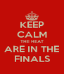 KEEP CALM THE HEAT ARE IN THE FINALS - Personalised Poster A4 size