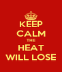 KEEP CALM THE HEAT WILL LOSE - Personalised Poster A4 size