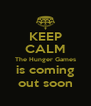 KEEP CALM The Hunger Games is coming out soon - Personalised Poster A4 size