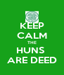 KEEP CALM THE HUNS  ARE DEED - Personalised Poster A4 size