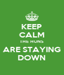 KEEP CALM THE HUNS ARE STAYING DOWN - Personalised Poster A4 size