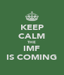KEEP CALM THE IMF IS COMING - Personalised Poster A4 size