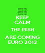 KEEP CALM THE IRISH ARE COMING EURO 2012 - Personalised Poster A4 size