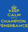 KEEP CALM THE IS  CHAMPION  FENERBAHÇE  - Personalised Poster A4 size