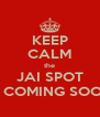 KEEP CALM the JAI SPOT IS COMING SOON - Personalised Poster A4 size