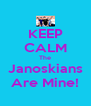 KEEP CALM The Janoskians Are Mine! - Personalised Poster A4 size