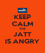 KEEP CALM THE JATT IS ANGRY - Personalised Poster A4 size