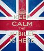 KEEP CALM THE JUBILEE IS HERE - Personalised Poster A4 size
