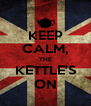 KEEP CALM, THE KETTLE'S ON - Personalised Poster A4 size