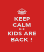KEEP CALM THE KIDS ARE BACK ! - Personalised Poster A4 size