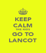 KEEP CALM THE KIDS GO TO LANCOT - Personalised Poster A4 size