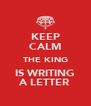 KEEP CALM THE KING IS WRITING A LETTER - Personalised Poster A4 size