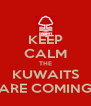 KEEP CALM THE KUWAITS ARE COMING - Personalised Poster A4 size