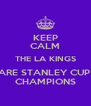 KEEP CALM THE LA KINGS ARE STANLEY CUP  CHAMPIONS - Personalised Poster A4 size
