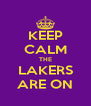 KEEP CALM THE LAKERS ARE ON - Personalised Poster A4 size