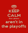 KEEP CALM the Lakers aren't in the playoffs - Personalised Poster A4 size
