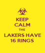 KEEP CALM THE   LAKERS HAVE  16 RINGS - Personalised Poster A4 size