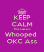 KEEP CALM The Lakers Whooped  OKC Ass - Personalised Poster A4 size