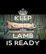 KEEP CALM THE LAMB IS READY - Personalised Poster A4 size