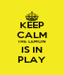 KEEP CALM THE LEMON IS IN PLAY - Personalised Poster A4 size