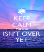 KEEP CALM THE LIFE ISN'T OVER YET - Personalised Poster A4 size