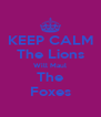 KEEP CALM The Lions Will Maul The Foxes - Personalised Poster A4 size