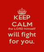 KEEP CALM the LORD himself will fight for you. - Personalised Poster A4 size