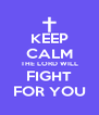 KEEP CALM THE LORD WILL FIGHT FOR YOU - Personalised Poster A4 size
