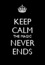 KEEP CALM THE MAGIC NEVER ENDS - Personalised Poster A4 size