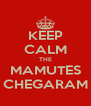 KEEP CALM THE MAMUTES CHEGARAM - Personalised Poster A4 size