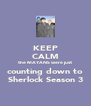 KEEP CALM the MAYANS were just counting down to Sherlock Season 3 - Personalised Poster A4 size