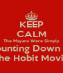 KEEP CALM The Mayans Were Simply Counting Down To The Hobit Movie - Personalised Poster A4 size