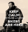 KEEP CALM THE MEAN LOOKING BIKERS ARE HERE - Personalised Poster A4 size
