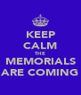 KEEP CALM THE MEMORIALS ARE COMING - Personalised Poster A4 size