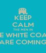KEEP CALM THE MEN IN THE WHITE COATS ARE COMING - Personalised Poster A4 size