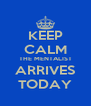 KEEP CALM THE MENTALIST ARRIVES TODAY - Personalised Poster A4 size