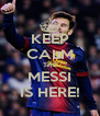 KEEP CALM THE MESSI IS HERE! - Personalised Poster A4 size