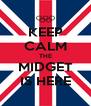 KEEP CALM THE MIDGET IS HERE - Personalised Poster A4 size
