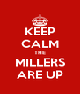KEEP CALM THE MILLERS ARE UP - Personalised Poster A4 size