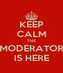 KEEP CALM THE MODERATOR IS HERE - Personalised Poster A4 size