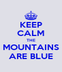 KEEP CALM THE MOUNTAINS ARE BLUE - Personalised Poster A4 size