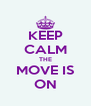 KEEP CALM THE MOVE IS ON - Personalised Poster A4 size