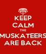 KEEP CALM THE MUSKATEERS ARE BACK - Personalised Poster A4 size